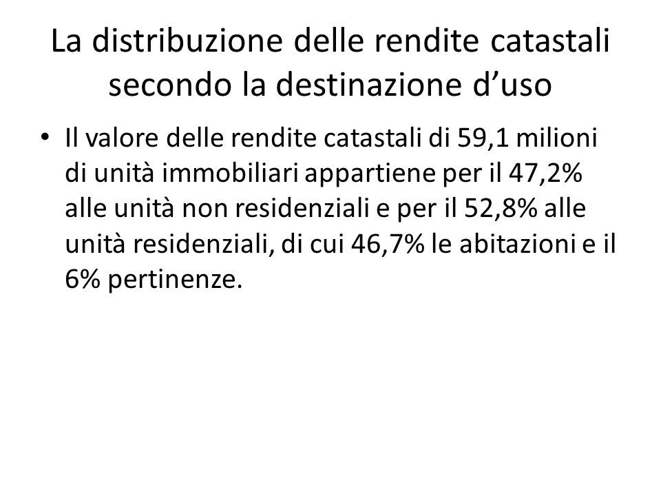Il valore delle rendite catastali di 59,1 milioni di unità immobiliari appartiene per il 47,2% alle unità non residenziali e per il 52,8% alle unità r