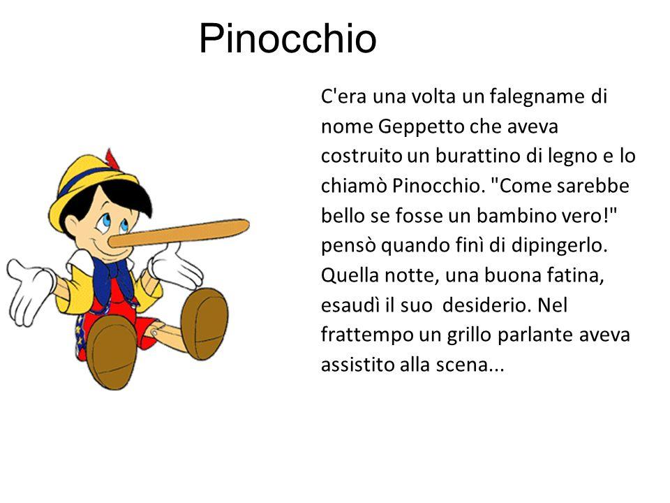 Pinocchio C'era una volta un falegname di nome Geppetto che aveva costruito un burattino di legno e lo chiamò Pinocchio.