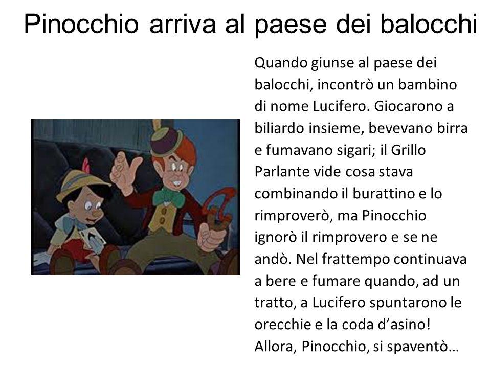Pinocchio arriva al paese dei balocchi Quando giunse al paese dei balocchi, incontrò un bambino di nome Lucifero. Giocarono a biliardo insieme, beveva