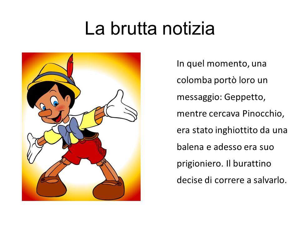 La brutta notizia In quel momento, una colomba portò loro un messaggio: Geppetto, mentre cercava Pinocchio, era stato inghiottito da una balena e ades