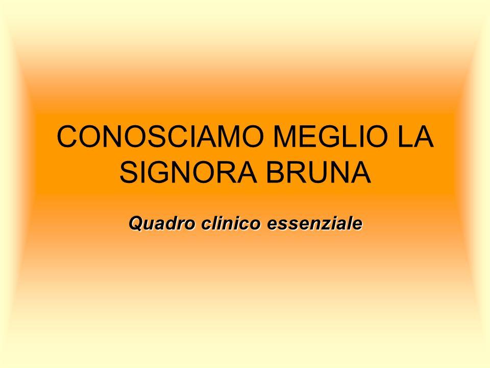 CONOSCIAMO MEGLIO LA SIGNORA BRUNA Quadro clinico essenziale