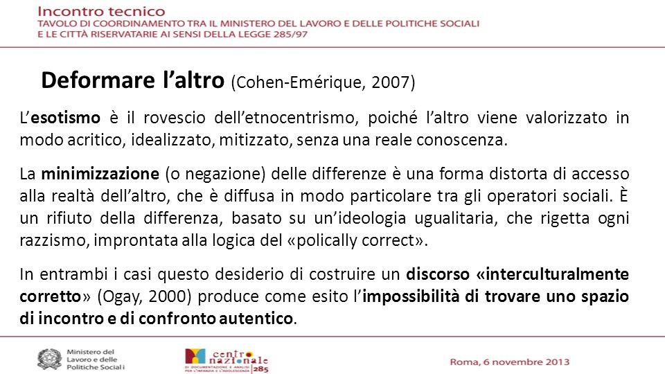 Deformare laltro (Cohen-Emérique, 2007) Lesotismo è il rovescio delletnocentrismo, poiché laltro viene valorizzato in modo acritico, idealizzato, mitizzato, senza una reale conoscenza.