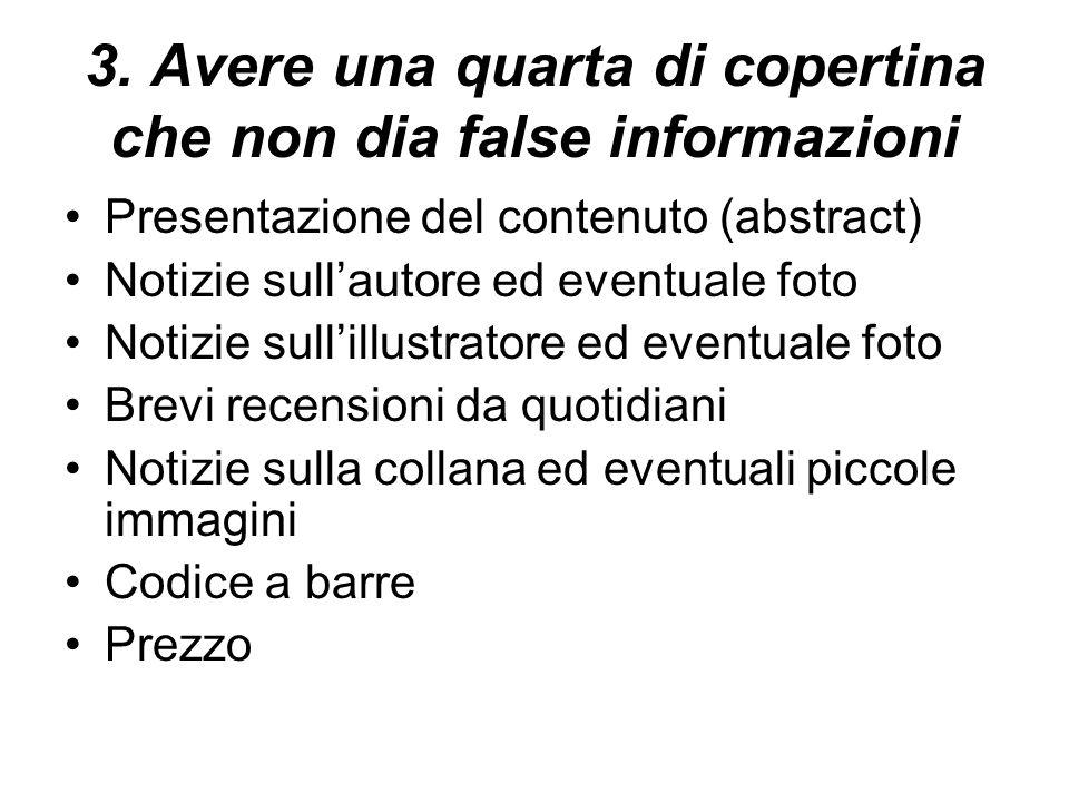 3. Avere una quarta di copertina che non dia false informazioni Presentazione del contenuto (abstract) Notizie sullautore ed eventuale foto Notizie su