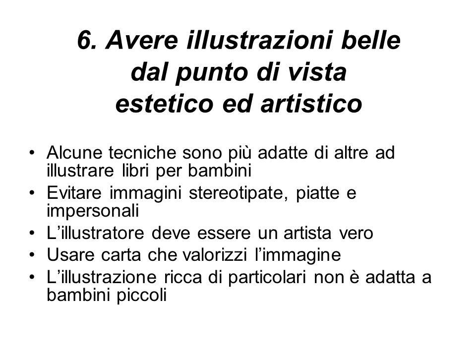 6. Avere illustrazioni belle dal punto di vista estetico ed artistico Alcune tecniche sono più adatte di altre ad illustrare libri per bambini Evitare