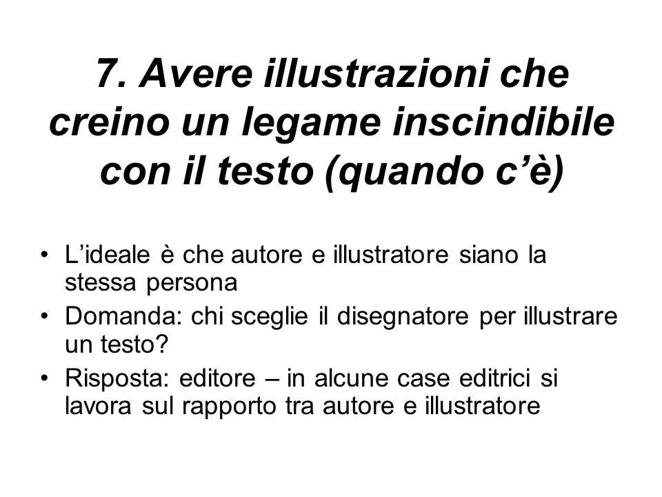 7. Avere illustrazioni che creino un legame inscindibile con il testo (quando cè) Lideale è che autore e illustratore siano la stessa persona Domanda: