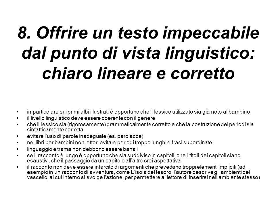 8. Offrire un testo impeccabile dal punto di vista linguistico: chiaro lineare e corretto in particolare sui primi albi illustrati è opportuno che il