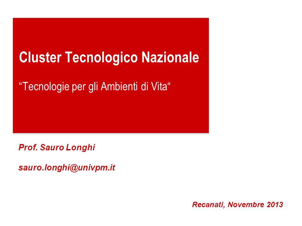 Cluster Tecnologico Nazionale Tecnologie per gli Ambienti di Vita Recanati, Novembre 2013 Prof. Sauro Longhi sauro.longhi@univpm.it