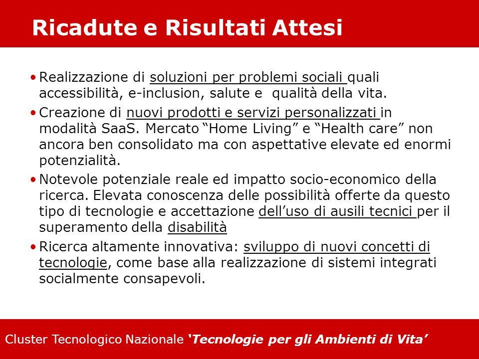 Cluster Tecnologico Nazionale Tecnologie per gli Ambienti di Vita Ricadute e Risultati Attesi Realizzazione di soluzioni per problemi sociali quali ac