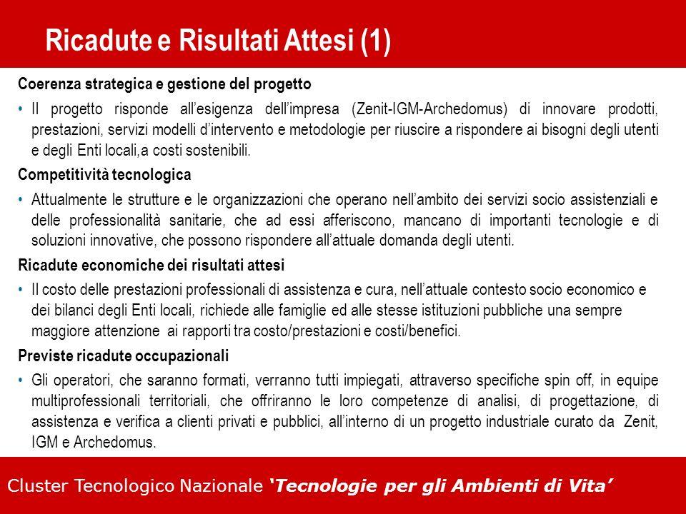 Cluster Tecnologico Nazionale Tecnologie per gli Ambienti di Vita Ricadute e Risultati Attesi (1) Coerenza strategica e gestione del progetto Il proge