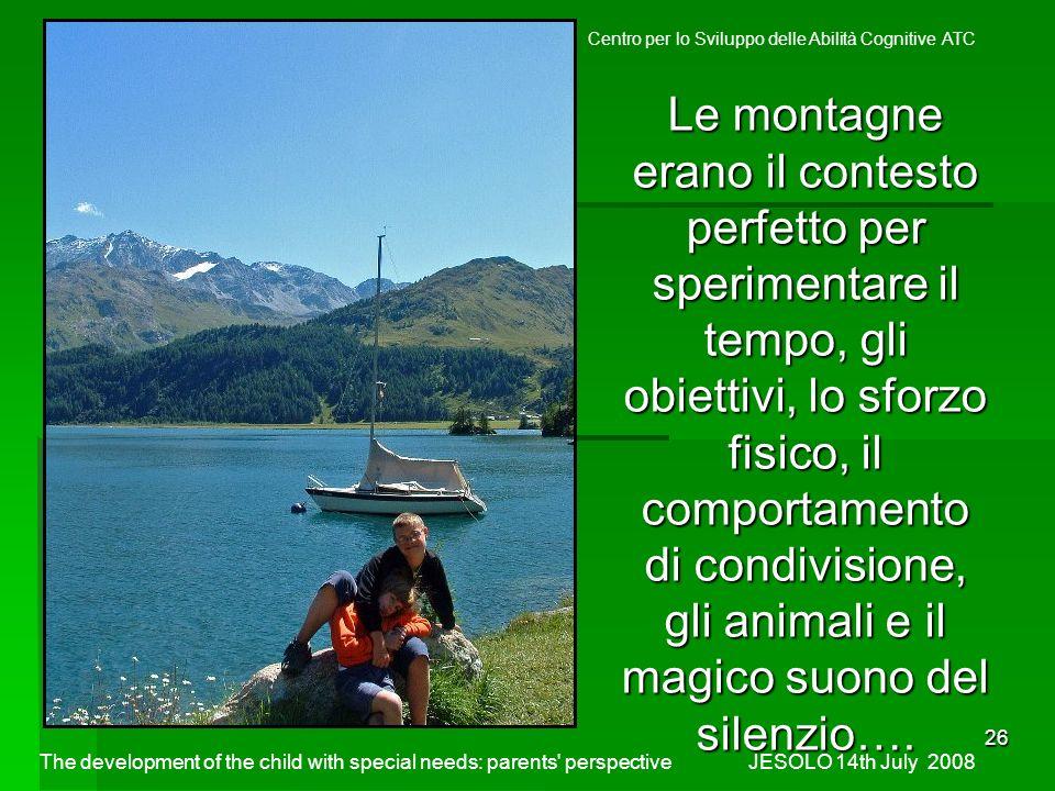26 Le montagne erano il contesto perfetto per sperimentare il tempo, gli obiettivi, lo sforzo fisico, il comportamento di condivisione, gli animali e il magico suono del silenzio….