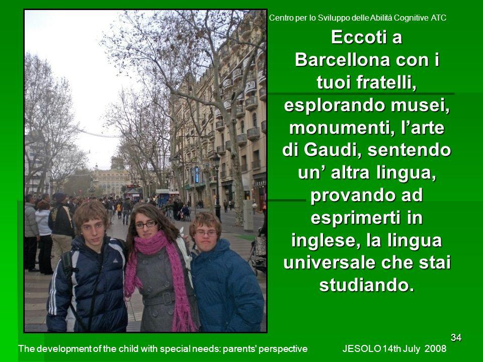 34 Eccoti a Barcellona con i tuoi fratelli, esplorando musei, monumenti, larte di Gaudi, sentendo un altra lingua, provando ad esprimerti in inglese, la lingua universale che stai studiando.