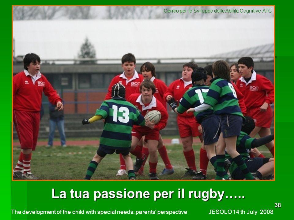 38 La tua passione per il rugby…..