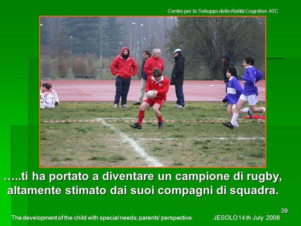 39 …..ti ha portato a diventare un campione di rugby, altamente stimato dai suoi compagni di squadra.