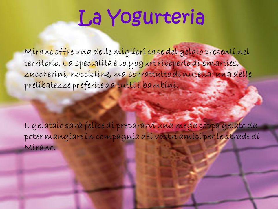 Mirano offre una delle migliori case del gelato presenti nel territorio. La specialità è lo yogurt ricoperto di smarties, zuccherini, noccioline, ma s