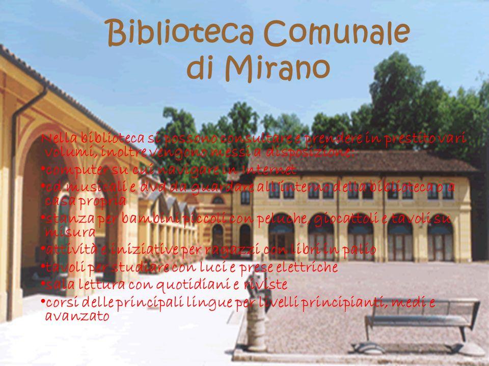 Biblioteca Comunale di Mirano Nella biblioteca si possono consultare e prendere in prestito vari volumi, inoltre vengono messi a disposizione: compute