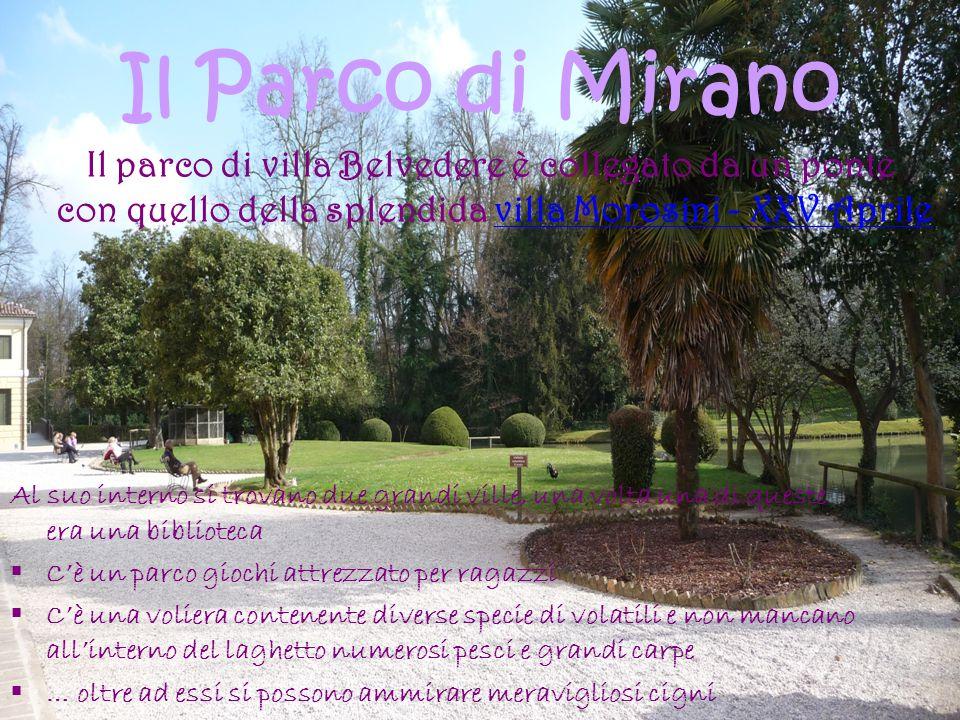 Il Parco di Mirano Al suo interno si trovano due grandi ville, una volta una di queste era una biblioteca Cè un parco giochi attrezzato per ragazzi Cè