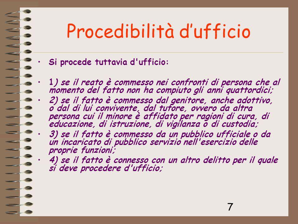7 Procedibilità dufficio Si procede tuttavia d'ufficio: 1) se il reato è commesso nei confronti di persona che al momento del fatto non ha compiuto gl