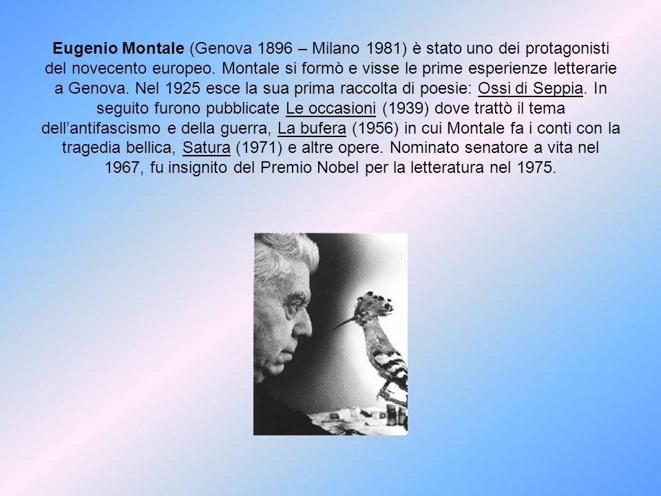 Eugenio Montale (Genova 1896 – Milano 1981) è stato uno dei protagonisti del novecento europeo. Montale si formò e visse le prime esperienze letterari