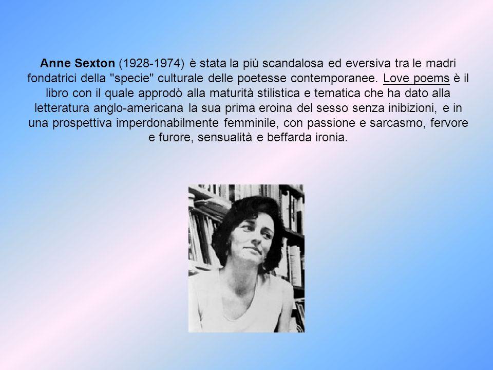 Anne Sexton (1928-1974) è stata la più scandalosa ed eversiva tra le madri fondatrici della
