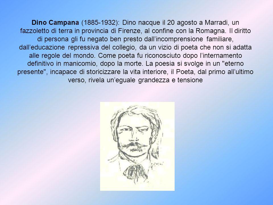 Dino Campana (1885-1932): Dino nacque il 20 agosto a Marradi, un fazzoletto di terra in provincia di Firenze, al confine con la Romagna. Il diritto di