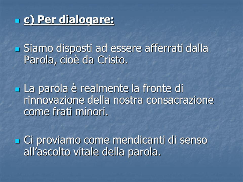c) Per dialogare: c) Per dialogare: Siamo disposti ad essere afferrati dalla Parola, cioè da Cristo.