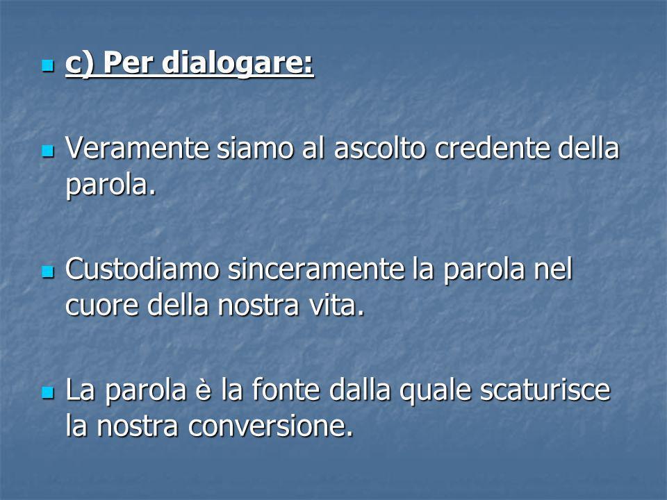 c) Per dialogare: c) Per dialogare: Veramente siamo al ascolto credente della parola.