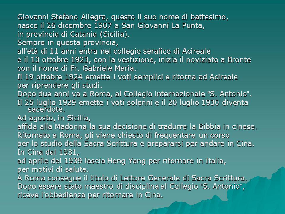 Giovanni Stefano Allegra, questo il suo nome di battesimo, nasce il 26 dicembre 1907 a San Giovanni La Punta, in provincia di Catania (Sicilia).