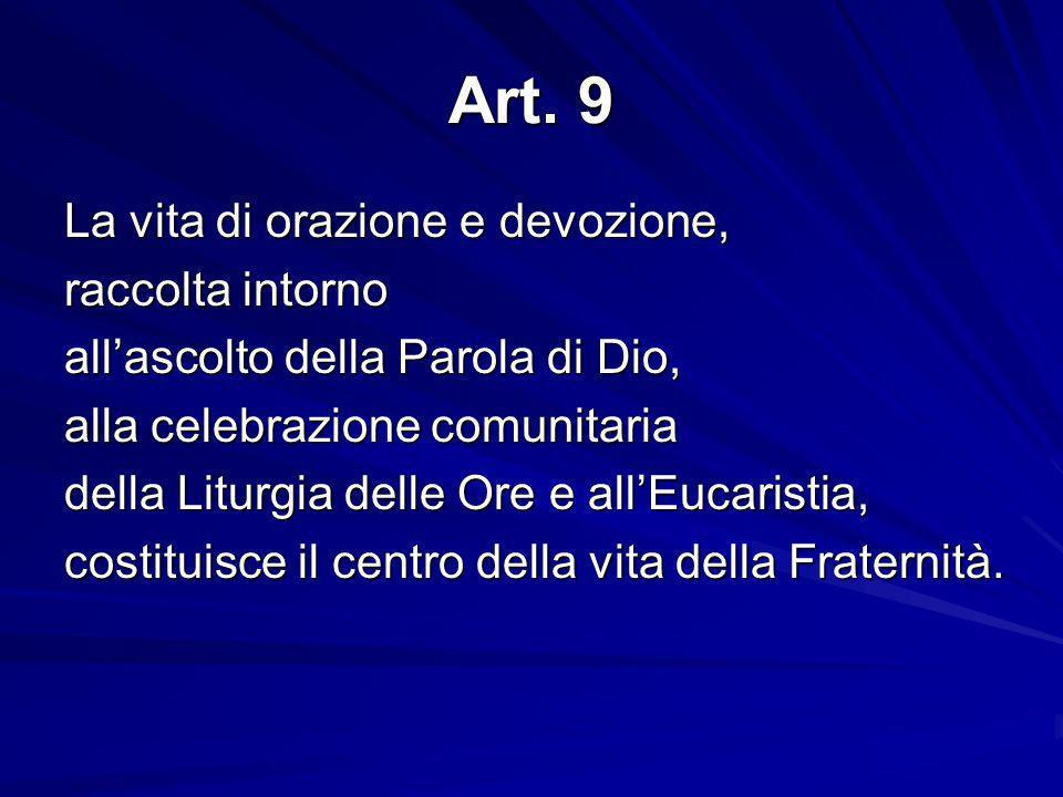 Art. 9 La vita di orazione e devozione, raccolta intorno allascolto della Parola di Dio, alla celebrazione comunitaria della Liturgia delle Ore e allE