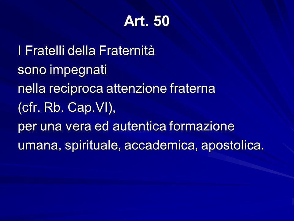 Art.50 I Fratelli della Fraternità sono impegnati nella reciproca attenzione fraterna (cfr.