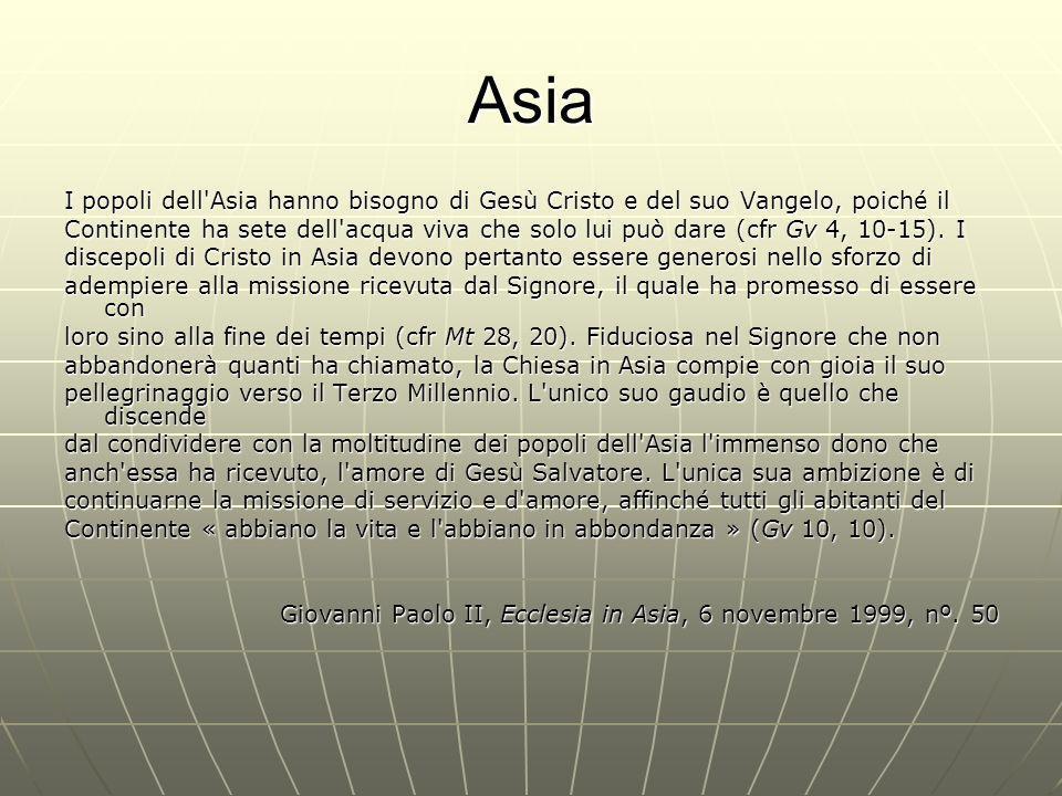 Asia I popoli dell Asia hanno bisogno di Gesù Cristo e del suo Vangelo, poiché il Continente ha sete dell acqua viva che solo lui può dare (cfr Gv 4, 10-15).