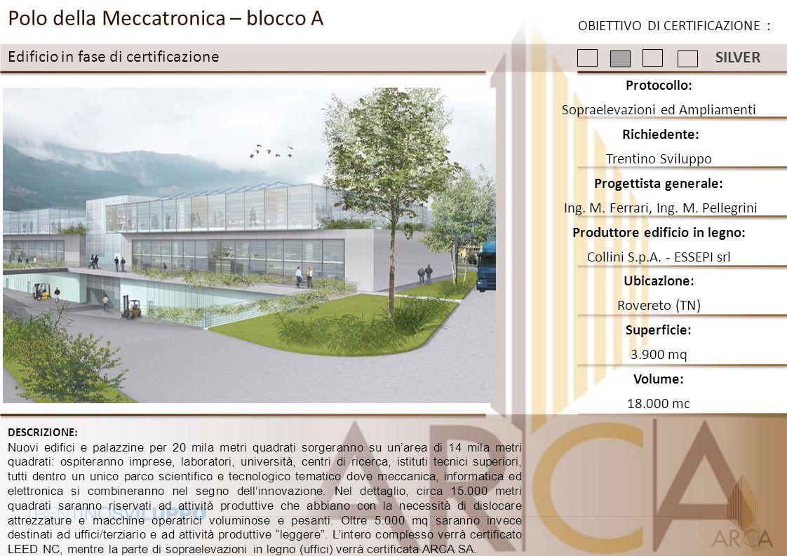 Polo della Meccatronica – blocco A Edificio in fase di certificazione Protocollo: Sopraelevazioni ed Ampliamenti Richiedente: Trentino Sviluppo Proget