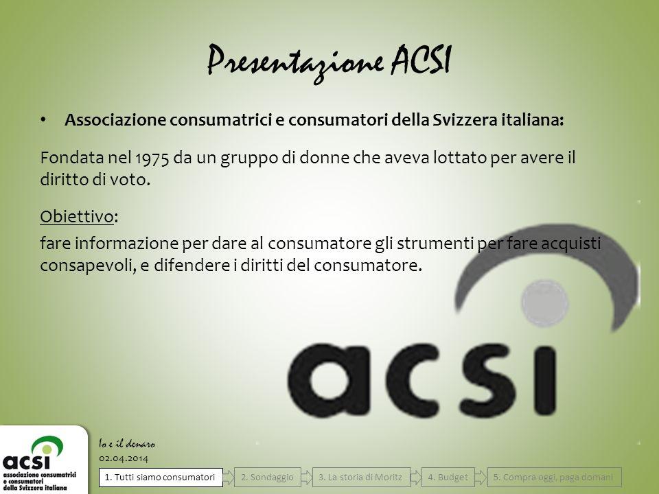 Presentazione ACSI Associazione consumatrici e consumatori della Svizzera italiana: Fondata nel 1975 da un gruppo di donne che aveva lottato per avere
