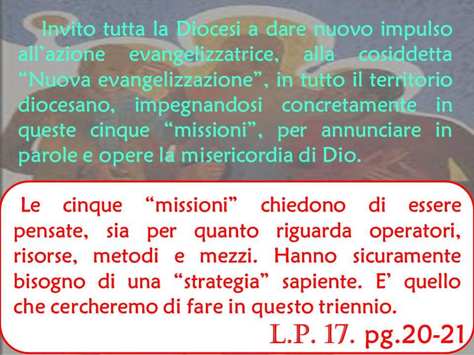la missione giovani, perché molti sono lontani dalla fede; la missione famiglie, perché sono in crisi economica e spirituale e lasciate sole; la missi