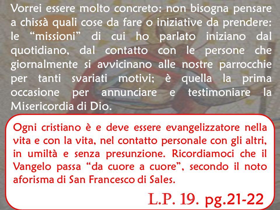 Nella sua prima Enciclica, la Lumen fidei al n. 37, Papa Francesco ci spiega molto bene come si realizza la missione: La luce di Gesù brilla, come in