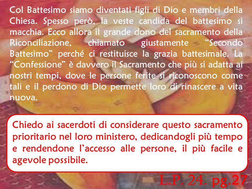 L.P. 23. pg.27 Anche attraverso le Unità Pastorali che vogliamo decisamente attuare, con limpegno primario di tutti i sacerdoti e quindi dei laici, si