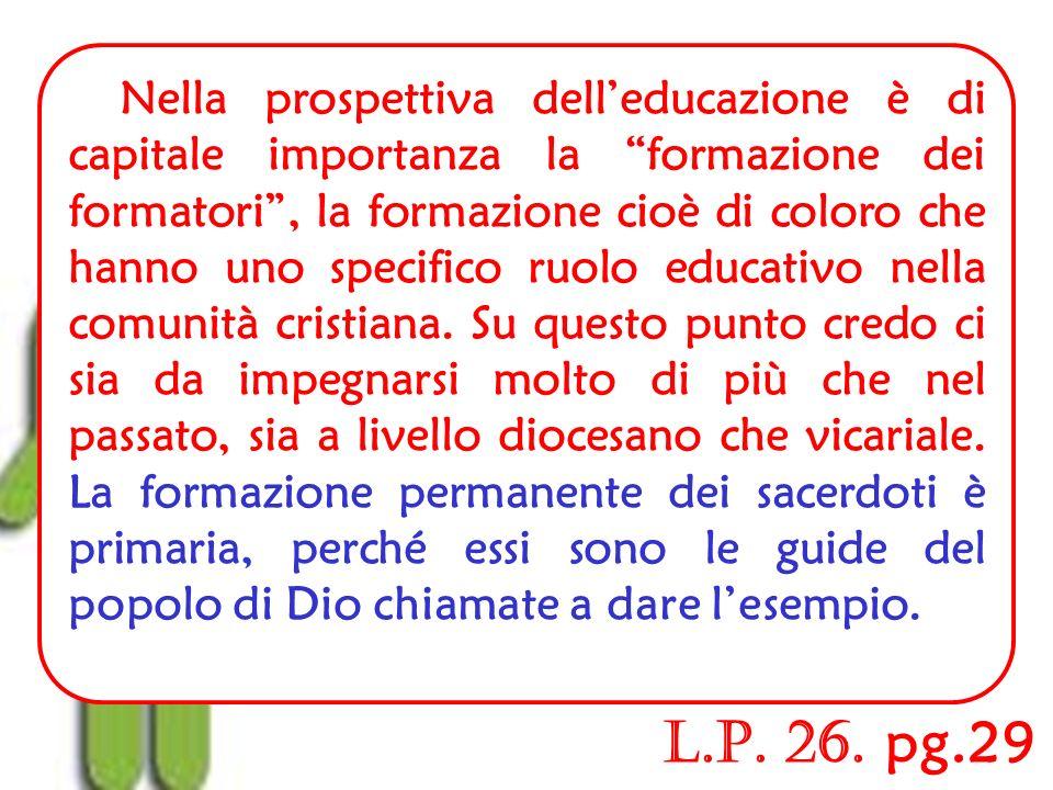 In questambito formativo, sottolineo ancora una volta limportanza dellAzione Cattolica in quanto ha un preciso itinerario educativo per il laicato che