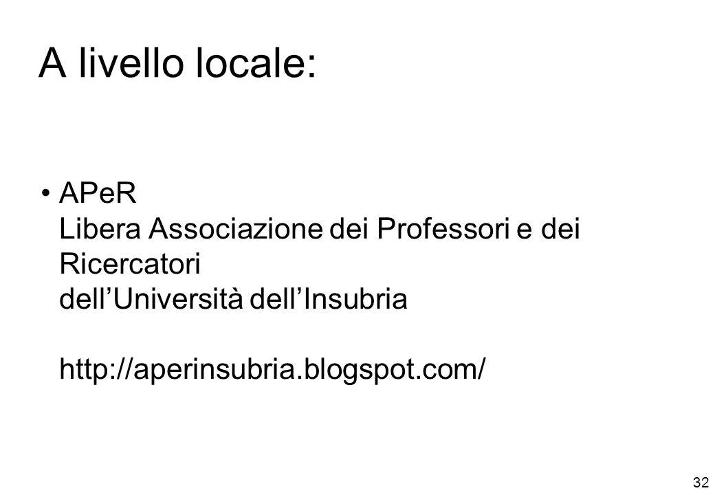 A livello locale: APeR Libera Associazione dei Professori e dei Ricercatori dellUniversità dellInsubria http://aperinsubria.blogspot.com/ 32