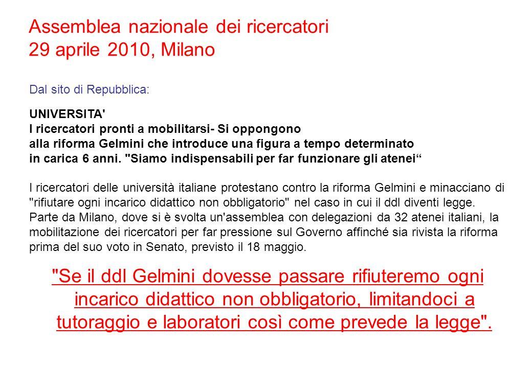 Assemblea nazionale dei ricercatori 29 aprile 2010, Milano Se il ddl Gelmini dovesse passare rifiuteremo ogni incarico didattico non obbligatorio, limitandoci a tutoraggio e laboratori così come prevede la legge .