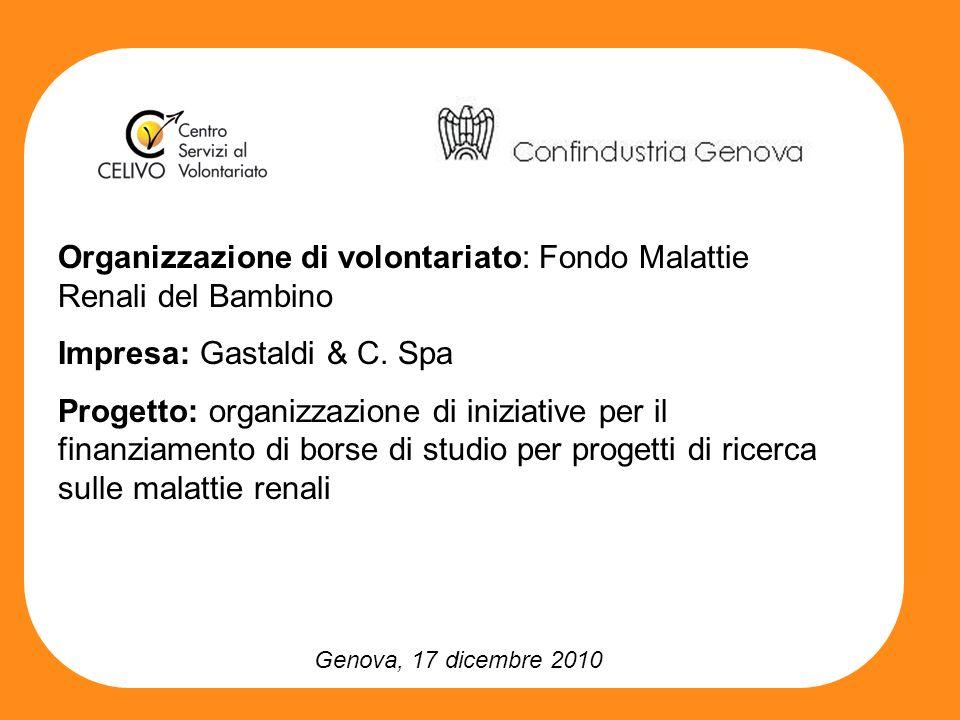 Genova, 17 dicembre 2010 Organizzazione di volontariato: Fondo Malattie Renali del Bambino Impresa: Gastaldi & C. Spa Progetto: organizzazione di iniz