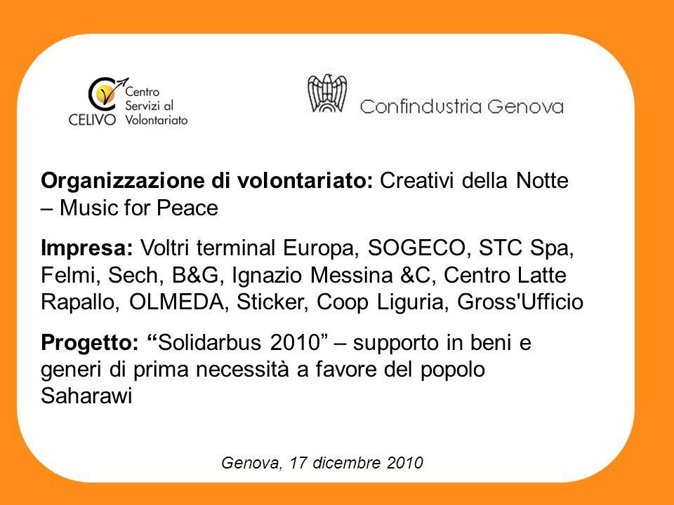 Genova, 17 dicembre 2010 Organizzazione di volontariato: Creativi della Notte – Music for Peace Impresa: Voltri terminal Europa, SOGECO, STC Spa, Felm