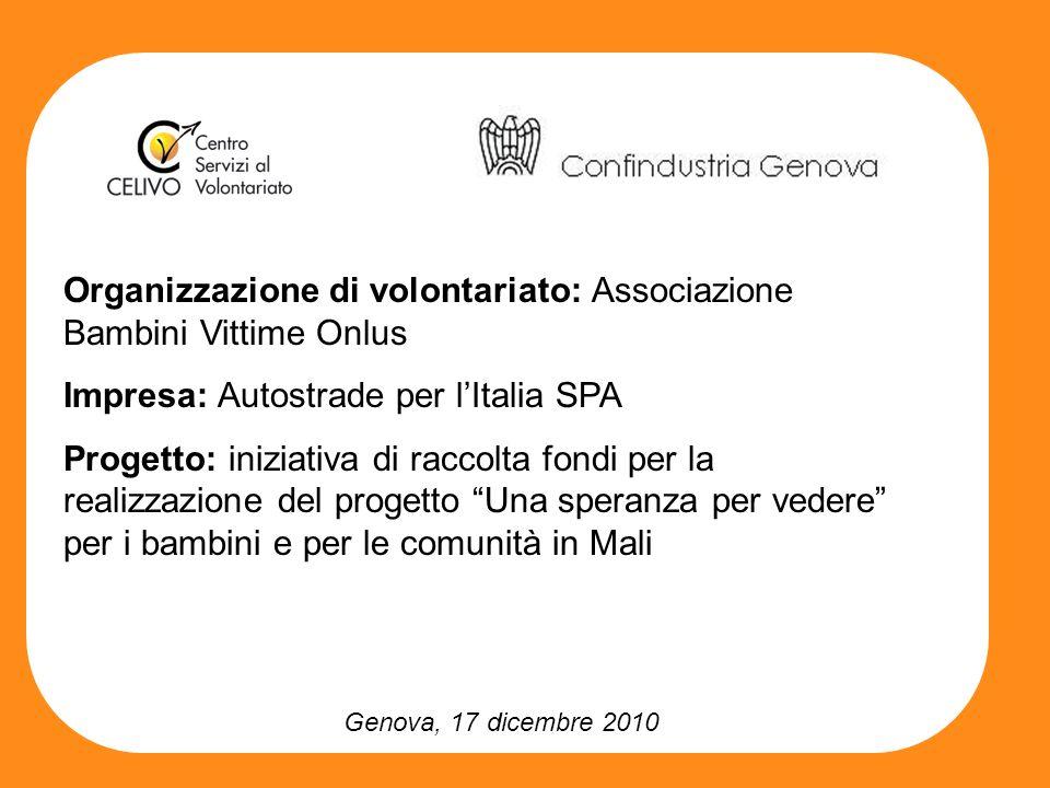 Genova, 17 dicembre 2010 Organizzazione di volontariato: Associazione Bambini Vittime Onlus Impresa: Autostrade per lItalia SPA Progetto: iniziativa d
