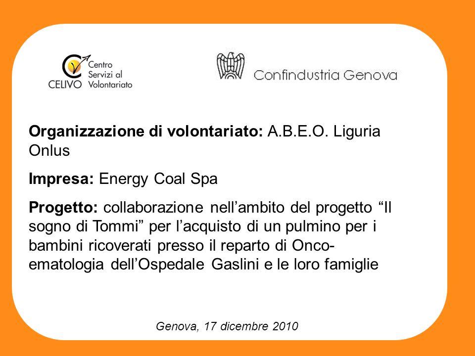 Genova, 17 dicembre 2010 Organizzazione di volontariato: A.B.E.O. Liguria Onlus Impresa: Energy Coal Spa Progetto: collaborazione nellambito del proge