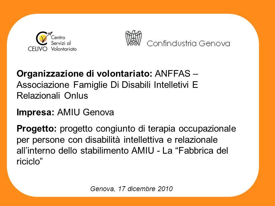 Genova, 17 dicembre 2010 Organizzazione di volontariato: ANFFAS – Associazione Famiglie Di Disabili Intelletivi E Relazionali Onlus Impresa: AMIU Geno