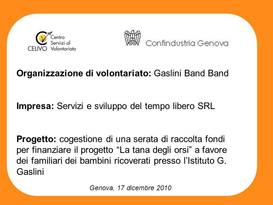 Genova, 17 dicembre 2010 Organizzazione di volontariato: Gaslini Band Band Impresa: Servizi e sviluppo del tempo libero SRL Progetto: cogestione di un