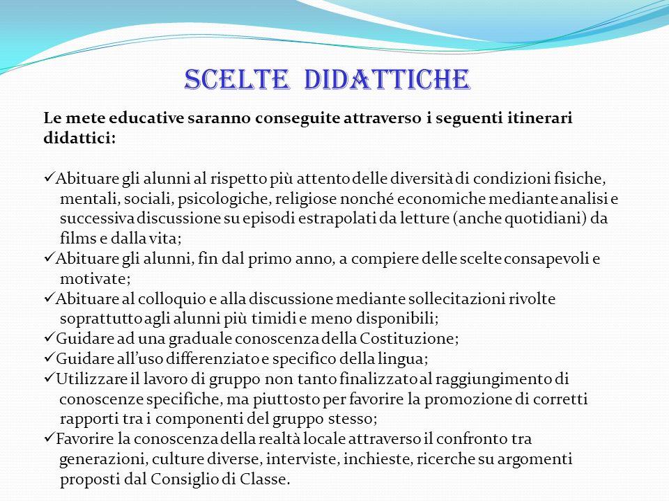 Scelte didattiche Le mete educative saranno conseguite attraverso i seguenti itinerari didattici: Abituare gli alunni al rispetto più attento delle di