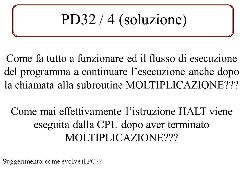 PD32 / 4 (soluzione) Come fa tutto a funzionare ed il flusso di esecuzione del programma a continuare lesecuzione anche dopo la chiamata alla subrouti