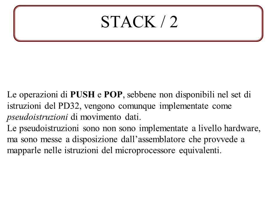 STACK / 2 Le operazioni di PUSH e POP, sebbene non disponibili nel set di istruzioni del PD32, vengono comunque implementate come pseudoistruzioni di