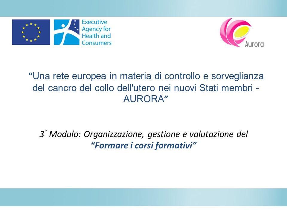 Una rete europea in materia di controllo e sorveglianza del cancro del collo dell'utero nei nuovi Stati membri - AURORA 3 ° Modulo: Organizzazione, ge