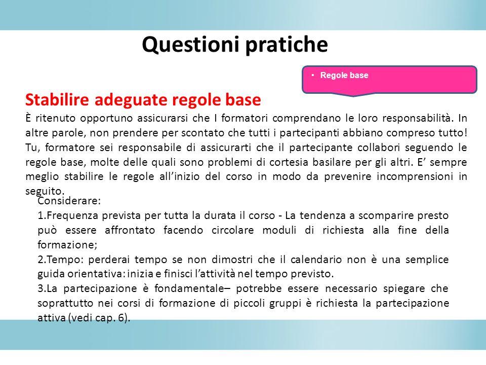 Questioni pratiche Stabilire adeguate regole base È ritenuto opportuno assicurarsi che I formatori comprendano le loro responsabilità. In altre parole
