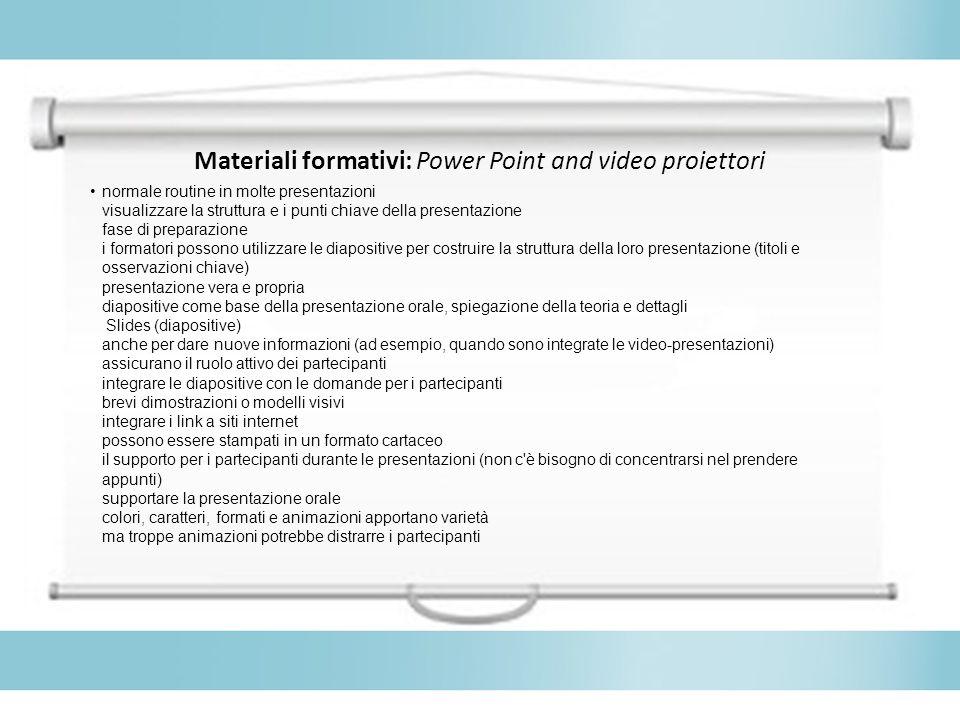 Materiali formativi: Power Point and video proiettori normale routine in molte presentazioni visualizzare la struttura e i punti chiave della presenta